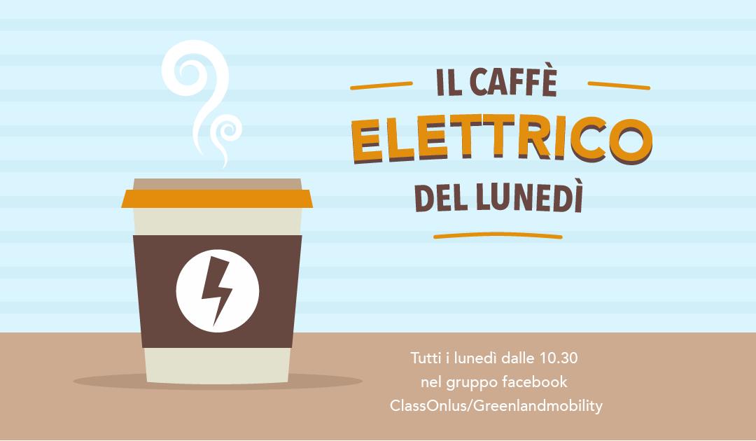Il caffè elettrico del Lunedì mattina