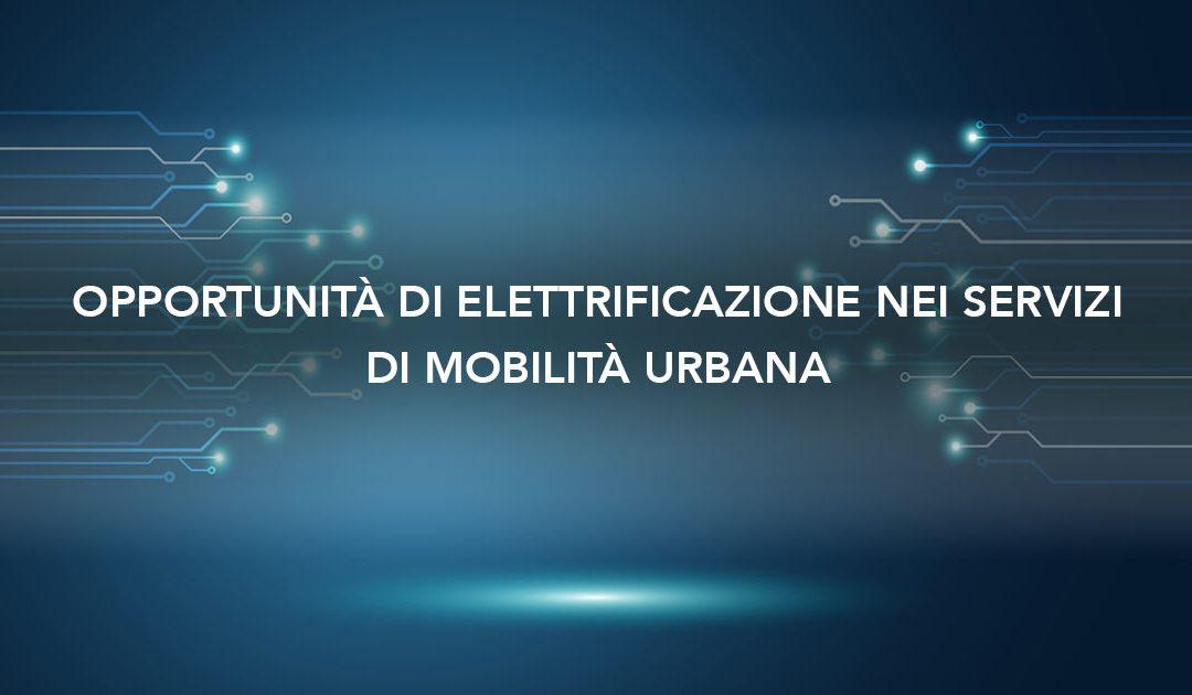 Opportunità di elettrificazione nei servizi di mobilità urbana