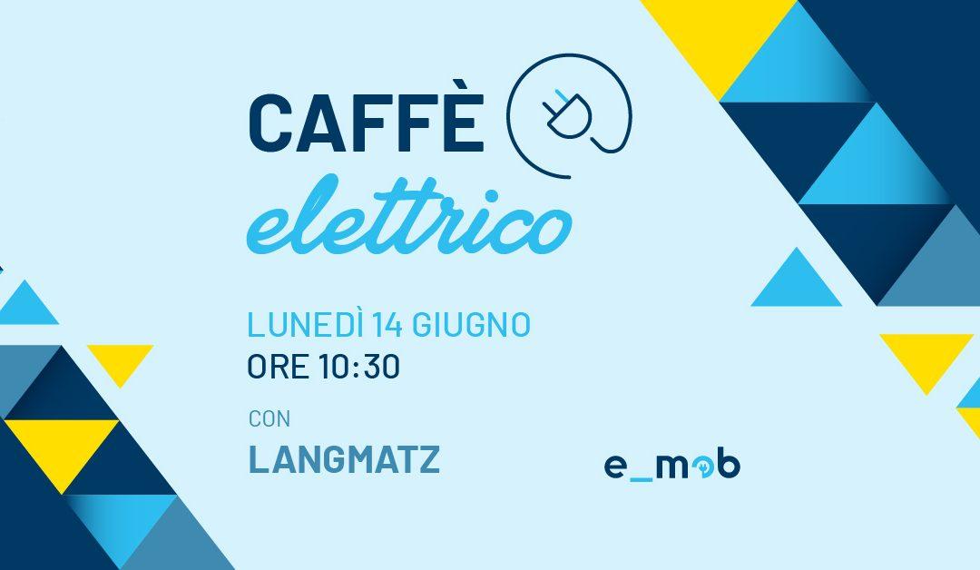 Segna la data: Caffè Elettrico con Langmatz